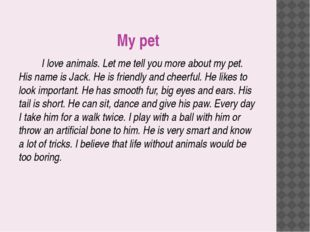 My pet I love animals. Let me tell you more about my pet. His name is Jack. H