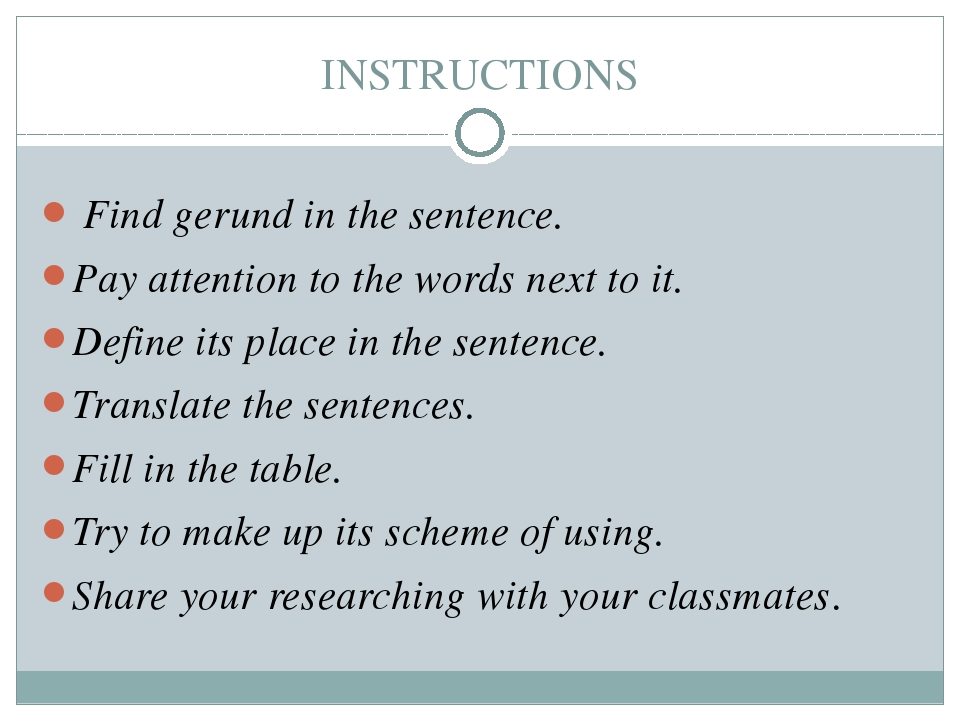 INSTRUCTIONS Find gerund in the sentence. Pay attention to the words next to...