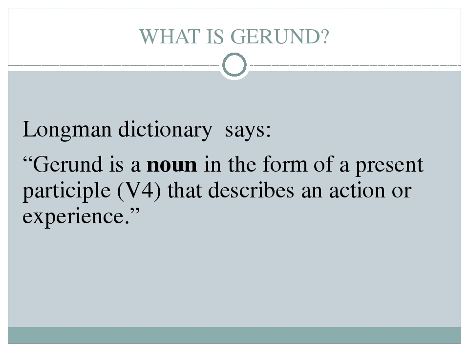 """WHAT IS GERUND? Longman dictionary says: """"Gerund is a noun in the form of a p..."""
