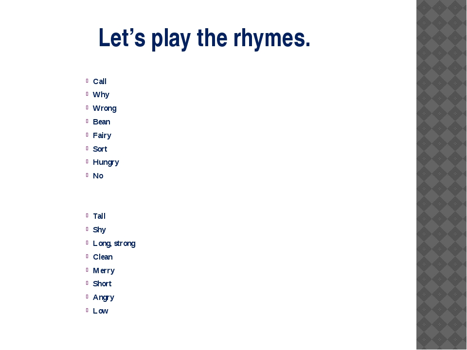 Let's play the rhymes. Call Why Wrong Bean Fairy Sort Hungry No Tall Shy Long...