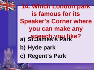 14. Which London park is famous for its Speaker's Corner where you can make a