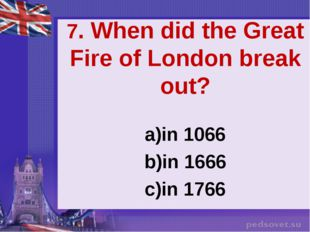 7. When did the Great Fire of London break out? in 1066 in 1666 in 1766