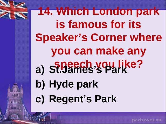 14. Which London park is famous for its Speaker's Corner where you can make a...