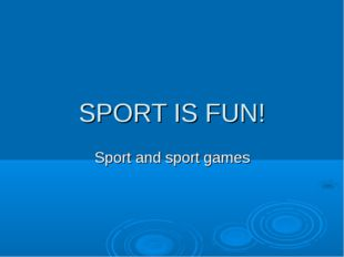 SPORT IS FUN! Sport and sport games