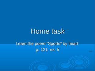 "Home task Learn the poem ""Sports"" by heart p. 121 ex. 5"