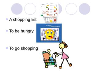 A shopping list To be hungry To go shopping