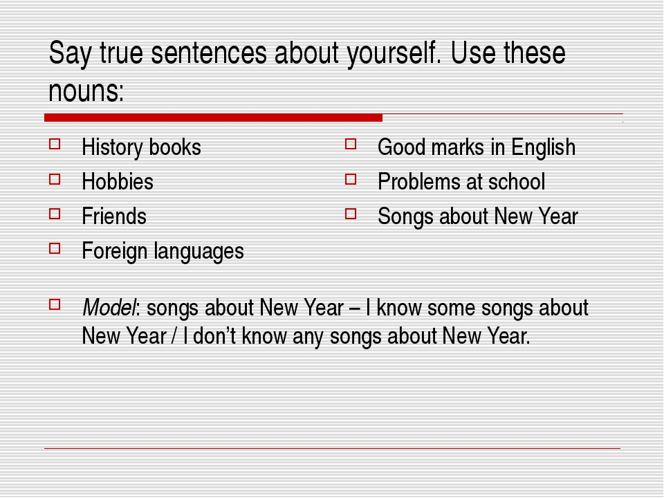 Say true sentences about yourself. Use these nouns: Model: songs about New Ye...