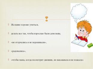 Желание хорошо учиться, делать все так, чтобы взрослые были довольны, «не ого