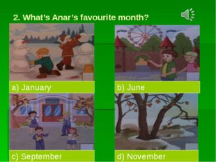 2. What's Anar's favourite month? a) January c) September d) November b) June