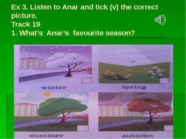 Ex 3. Listen to Anar and tick (v) the correct picture. Track 19 1. What's Ana...