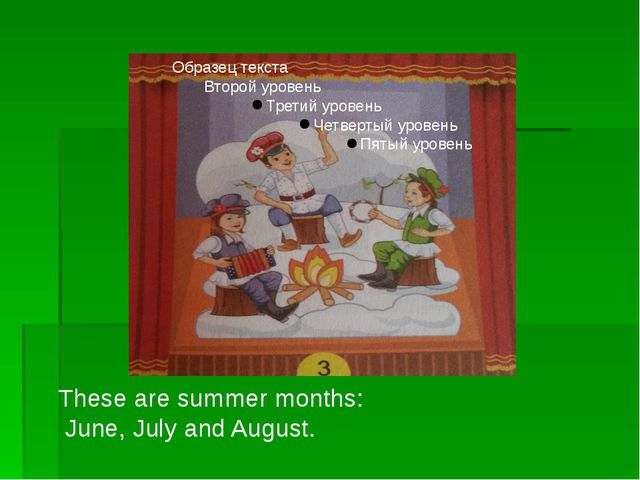 These are summer months: June, July and August.