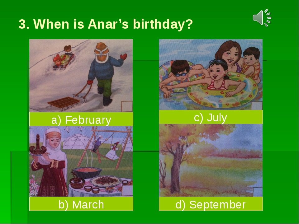 3. When is Anar's birthday? a) February b) March d) September c) July