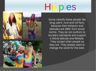 Hippies Some classify these people like drug users, rock and roll fans, beca