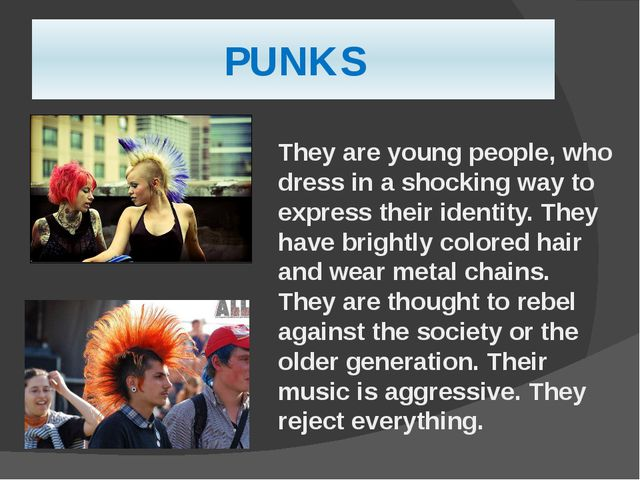 PUNKS They are young people, who dress in a shocking way to express their ide...