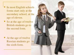 At the age of twelve Russian students go to the sixth form. In most English s