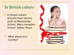 In British culture In British culture schools have names, such as Manchester