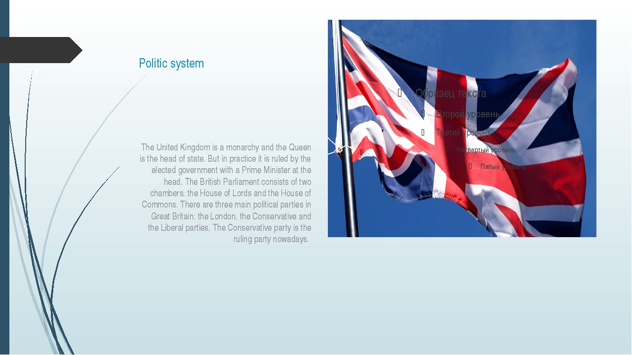 Politic system The United Kingdom is a monarchy and the Queen is the head of...