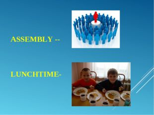 ASSEMBLY -- LUNCHTIME-