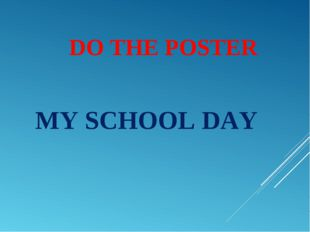 DO THE POSTER MY SCHOOL DAY