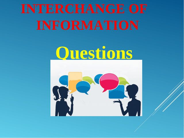 INTERCHANGE OF INFORMATION Questions