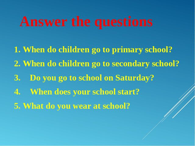 Answer the questions 1. When do children go to primary school? 2. When do chi...