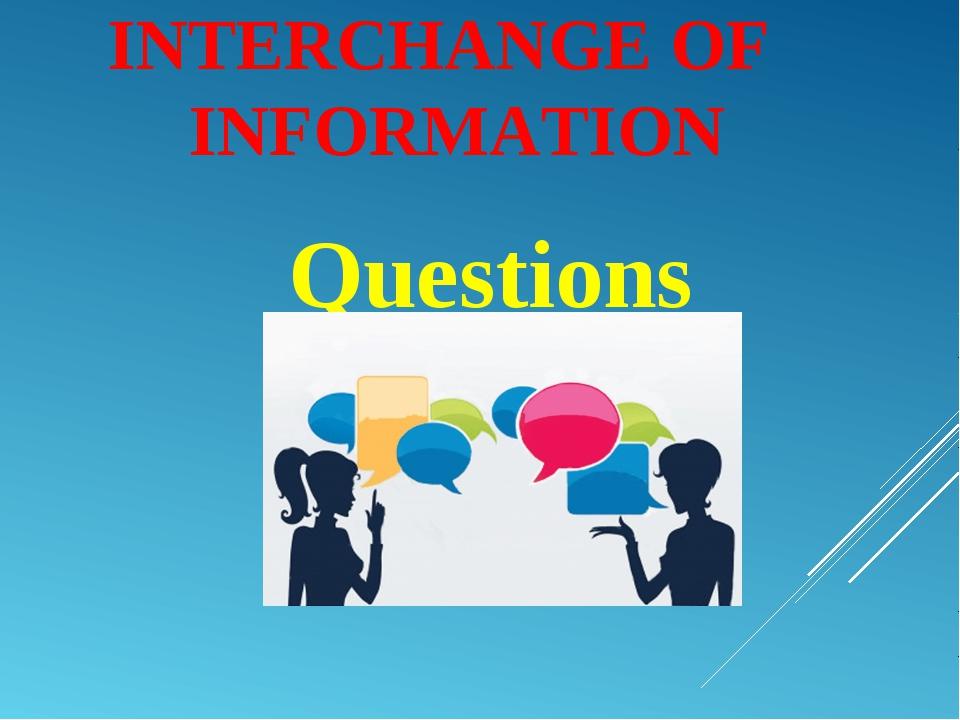 INTERCHANGE OF INFORMATION Questions