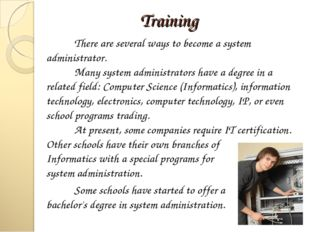 Training 	There are several ways to become a system administrator. 	Many syst