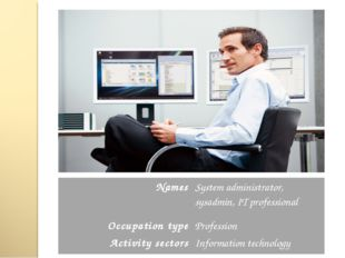 Names	System administrator, sysadmin, IT professional Occupation type	Profess