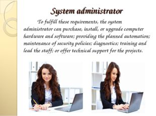 System administrator 	To fulfill these requirements, the system administrator