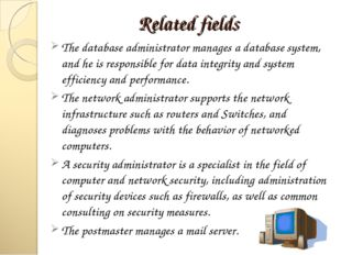 Related fields The database administrator manages a database system, and he i