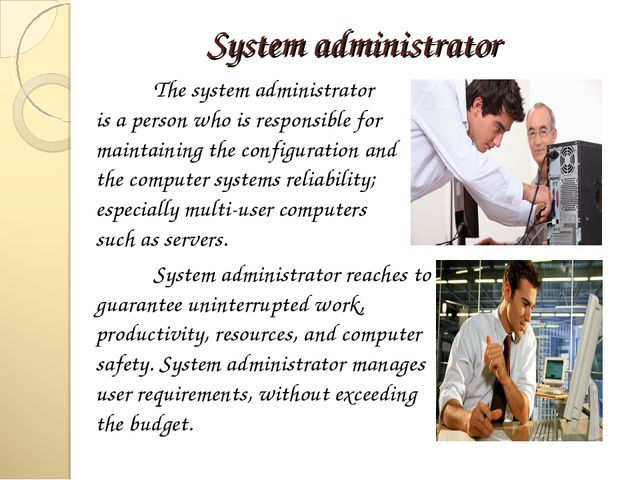 System administrator 	The system administrator is a person who is responsible...