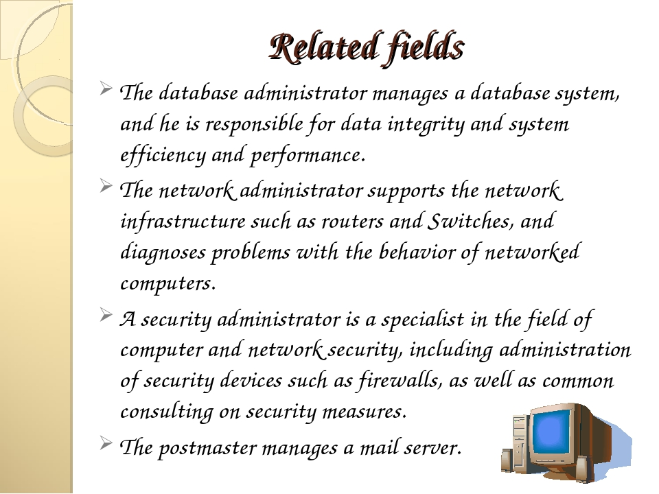 Related fields The database administrator manages a database system, and he i...