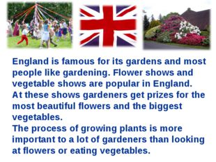 England is famous for its gardens and most people like gardening. Flower show