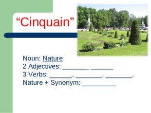 Noun: Nature 2 Adjectives: _______ ______ 3 Verbs: ______, _______, _______.