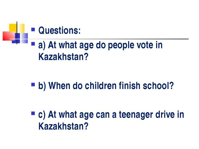 Questions: a) At what age do people vote in Kazakhstan? b) When do children f...