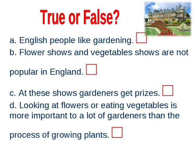 a. English people like gardening. □ b. Flower shows and vegetables shows are...