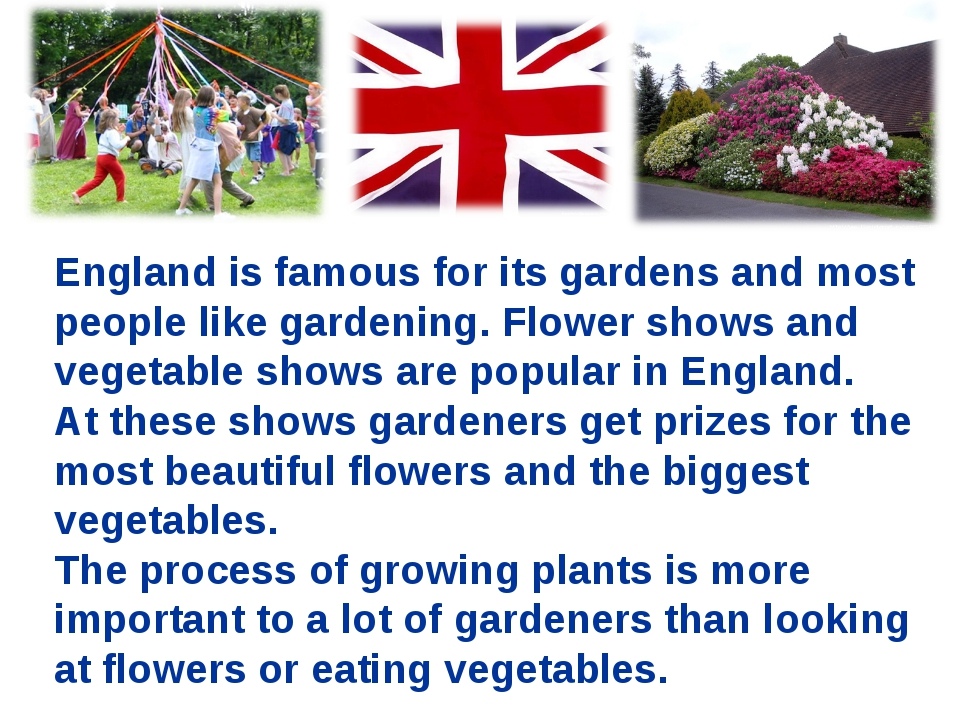 England is famous for its gardens and most people like gardening. Flower show...