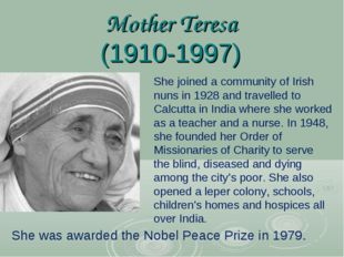 Mother Teresa (1910-1997) She joined a community of Irish nuns in 1928 and tr