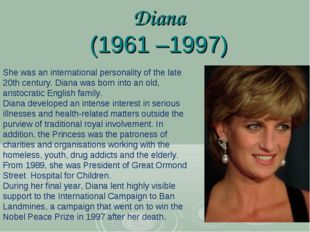 Diana (1961–1997) She was an international personality of the late 20th cent