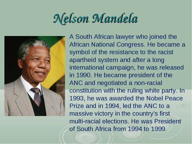 Nelson Mandela A South African lawyer who joined the African National Congres...