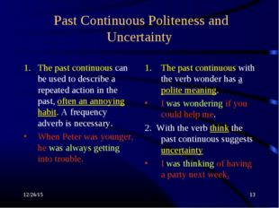 * * Past Continuous Politeness and Uncertainty The past continuous can be use