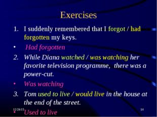 * * Exercises I suddenly remembered that I forgot / had forgotten my keys. Ha