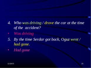 * * 4. Who was driving / drove the car at the time of the accident? Was drivi