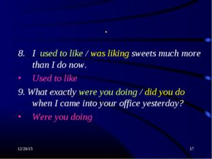 * * . I used to like / was liking sweets much more than I do now. Used to lik