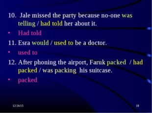 * * 10. Jale missed the party because no-one was telling / had told her about