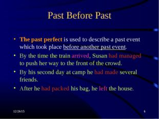 * * Past Before Past The past perfect is used to describe a past event which