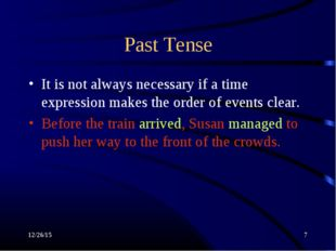 * * Past Tense It is not always necessary if a time expression makes the orde