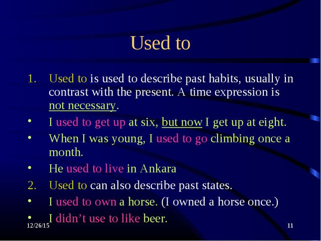 * * Used to Used to is used to describe past habits, usually in contrast with...