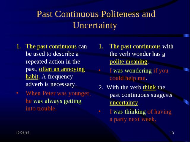 * * Past Continuous Politeness and Uncertainty The past continuous can be use...