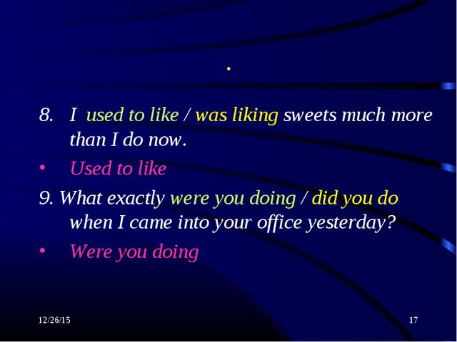 * * . I used to like / was liking sweets much more than I do now. Used to lik...